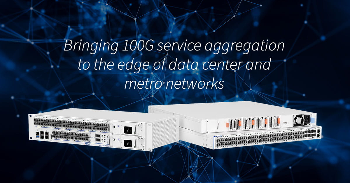 ADVA brings optimized 100G service aggregation to the network edge