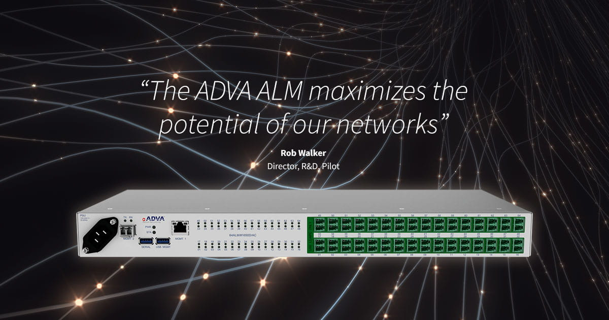 Pilot sets new standard for uptime with ADVA ALM fiber monitoring solution