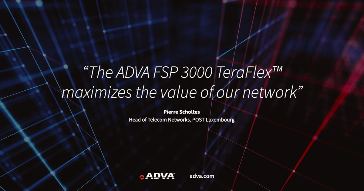 POST Luxembourg leverages ADVA TeraFlex™ for 5G backhaul network