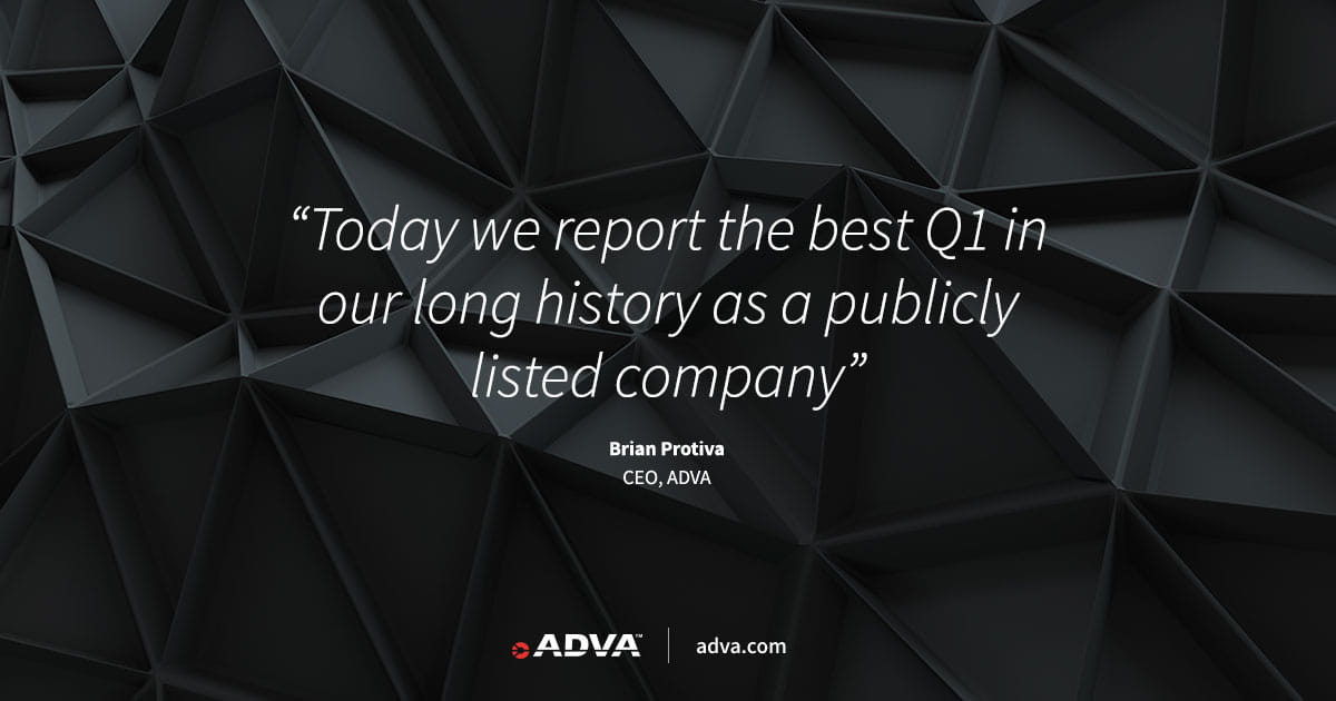 ADVA posts strongest Q1 results in company's history