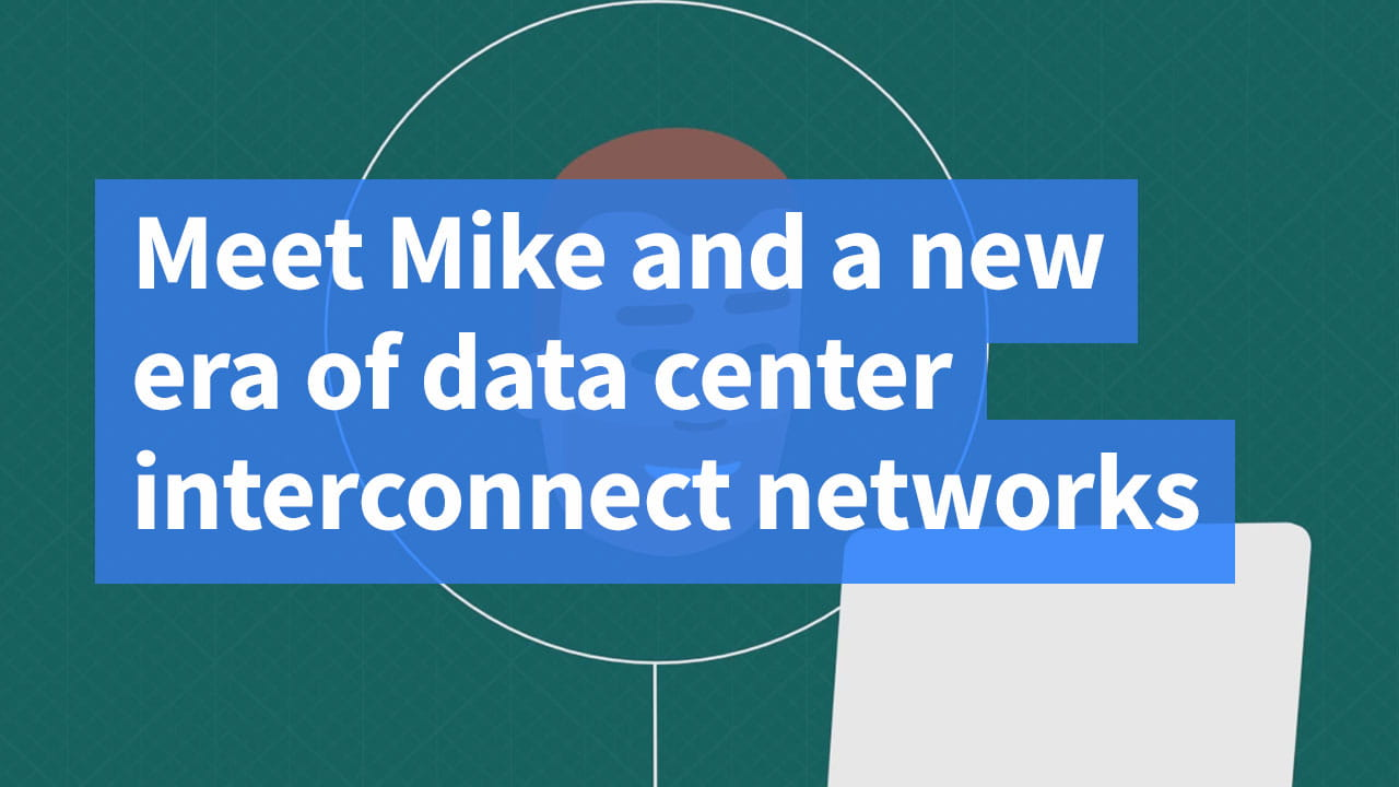 Meet Mike and a new era of data center interconnect networks