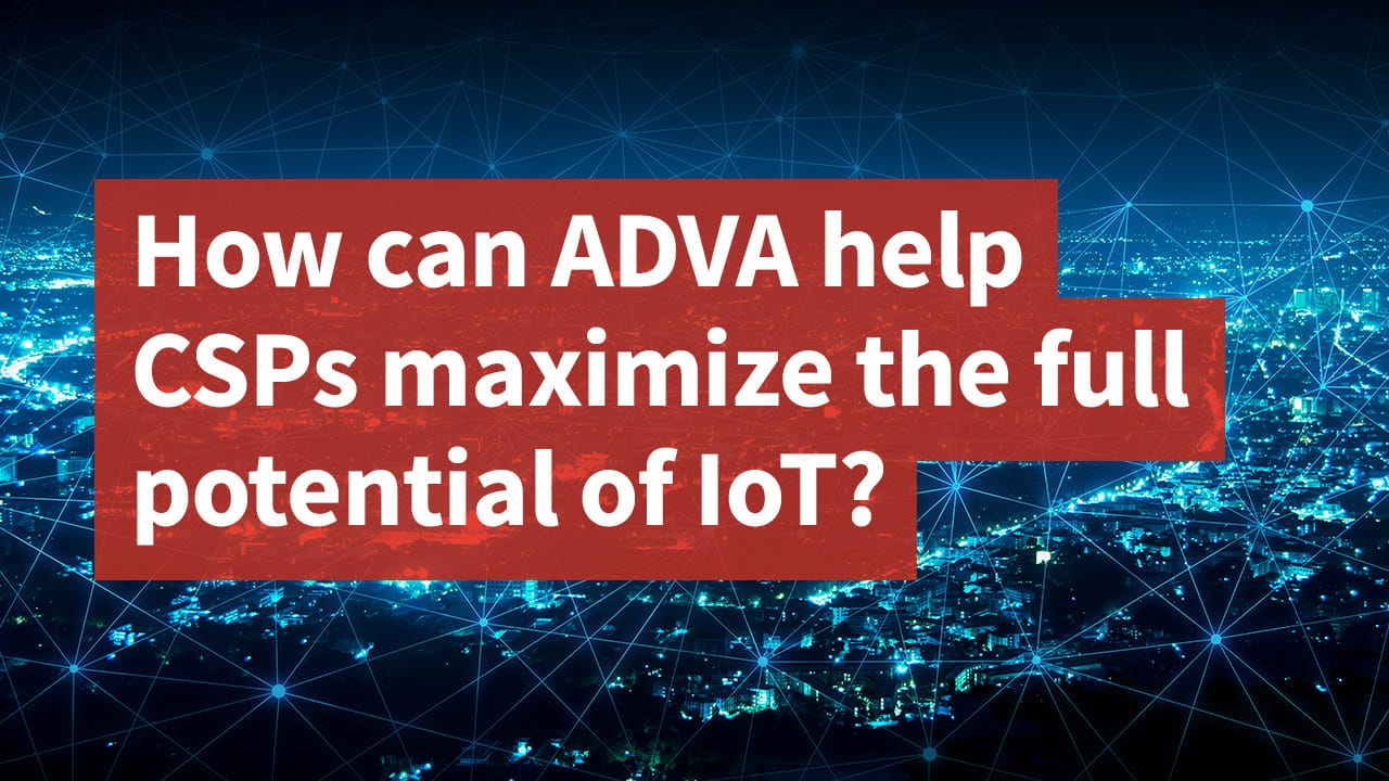 How can ADVA help CSPs maximize the full potential of IoT?